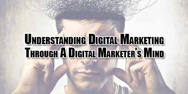 understanding-digital-marketing-through-a-digital-marketers-mind
