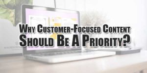 why-customer-focused-content-should-be-a-priority
