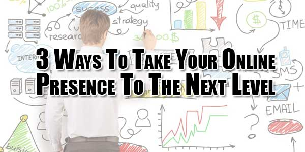 3-ways-to-take-your-online-presence-to-the-next-level