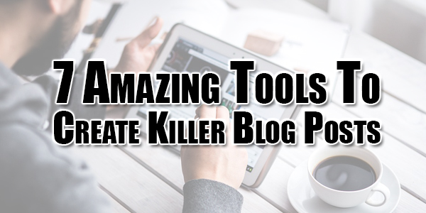 7-amazing-tools-to-create-killer-blog-posts