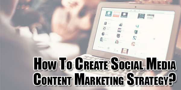 how-to-create-social-media-content-marketing-strategy