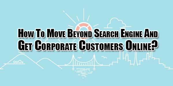 how-to-move-beyond-search-engine-and-get-corporate-customers-online