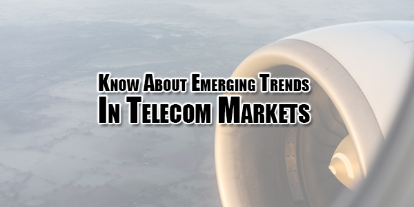 know-about-emerging-trends-in-telecom-markets