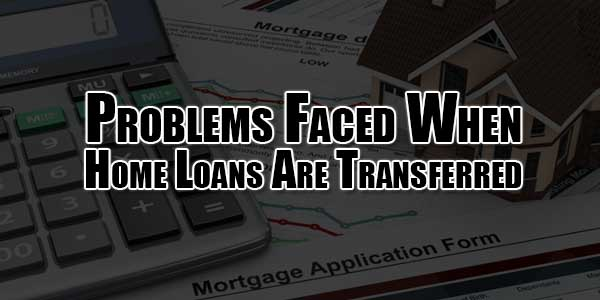 problems-faced-when-home-loans-are-transferred