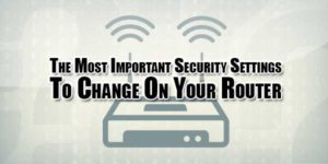 the-most-important-security-settings-to-change-on-your-router