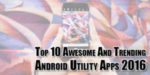 top-10-awesome-and-trending-android-utility-apps-2016