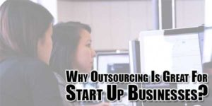 why-outsourcing-is-great-for-start-up-businesses