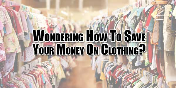 wondering-how-to-save-your-money-on-clothing