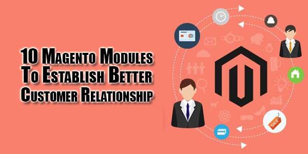 10-Magento-Modules-To-Establish-Better-Customer-Relationship