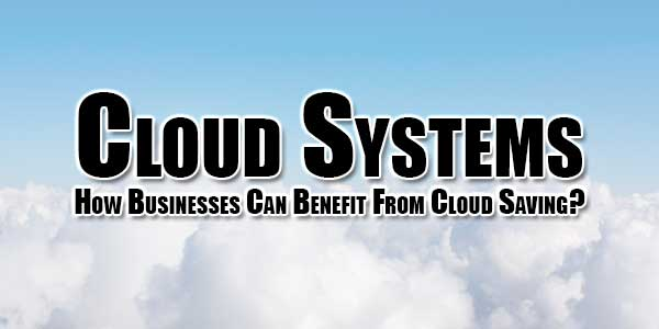 Cloud-Systems-How-Businesses-Can-Benefit-From-Cloud-Saving