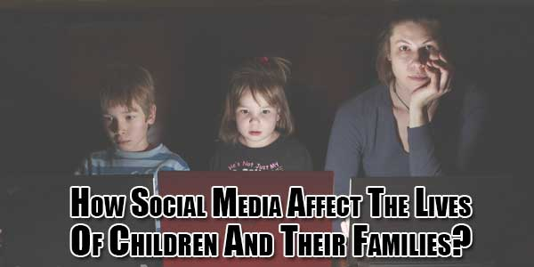 how-social-media-affect-the-lives-of-children-and-their-families