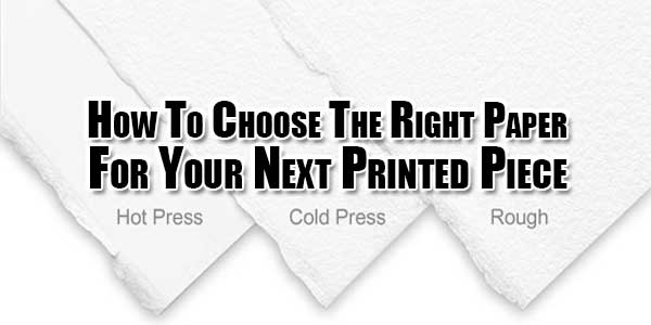 How-To-Choose-The-Right-Paper-For-Your-Next-Printed-Piece