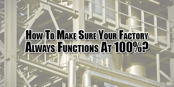 how-to-make-sure-your-factory-always-functions-at-100