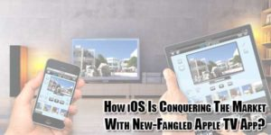 How-iOS-Is-Conquering-The-Market-With-New-Fangled-Apple-TV-App