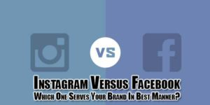 Instagram-Versus-Facebook-Which-One-Serves-Your-Brand-In-Best-Manner