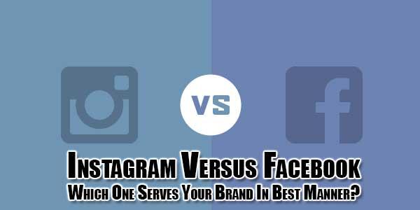 Instagram-Versus-Facebook-Which-One-Serves-Your-Brand-In-Best-Manner