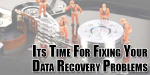 Its-Time-For-Fixing-Your-Data-Recovery-Problems