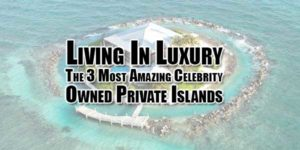 Living-In-Luxury-The-3-Most-Amazing-Celebrity-Owned-Private-Islands