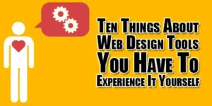 Ten-Things-About-Web-Design-Tools-You-Have-To-Experience-It-Yourself