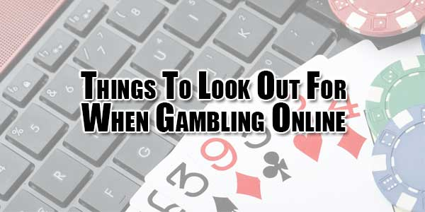 Things-To-look-Out-For-When-Gambling-Online