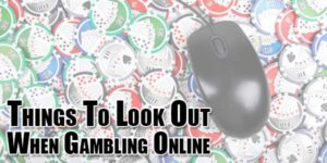 Things-To-look-Out-When-Gambling-Online