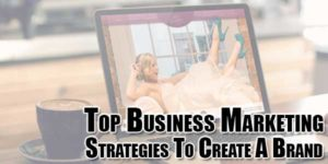 Top-Business-Marketing-Strategies-To-Create-A-Brand