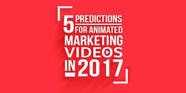 5-Prediction-For-Animated-Marketing-Videos-In-2017