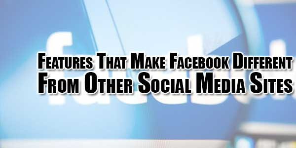 Features-That-Make-Facebook-Different-From-Other-Social-Media-Sites