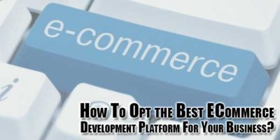 How-To-Opt-the-Best-ECommerce-Development-Platform-For-Your-Business