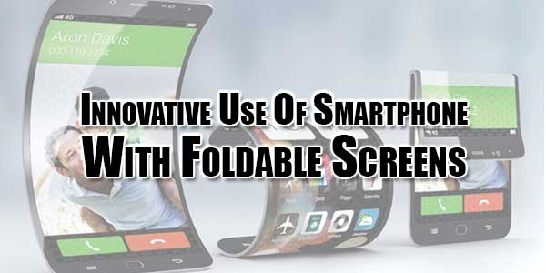 Innovative-Use-Of-Smartphone-With-Foldable-Screens