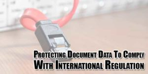 Protecting-Document-Data-To-Comply-With-International-Regulation