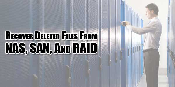 Recover-Deleted-Files-From-NAS,-SAN,-And-RAID