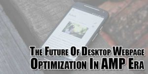 The-Future-Of-Desktop-Webpage-Optimization-In-AMP-Era