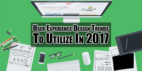User-Experience-Design-Trends-To-Utilize-In-2017