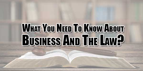 What-You-Need-To-Know-About-Business-And-The-Law