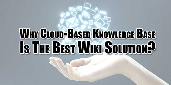 Why-Cloud-Based-Knowledge-Base-Is-The-Best-Wiki-Solution