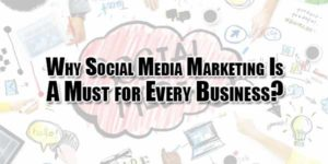 Why-Social-Media-Marketing-Is-A-Must-for-Every-Business
