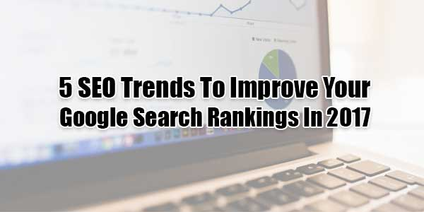 5-SEO-Trends-To-Improve-Your-Google-Search-Rankings-In-2017