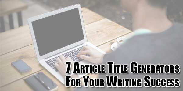 7-Article-Title-Generators-For-Your-Writing-Success