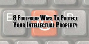 8-Foolproof-Ways-To-Protect-Your-Intellectual-Property