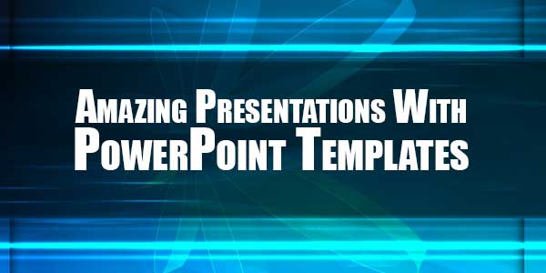 Amazing-Presentations-With-PowerPoint-Templates
