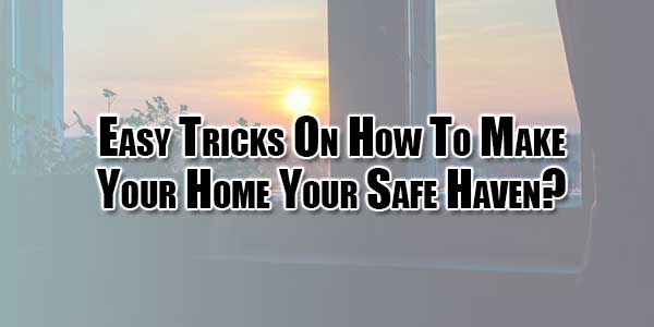 Easy-Tricks-On-How-To-Make-Your-Home-Your-Safe-Haven