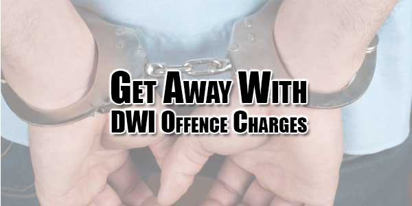 Get-Away-With-DWI-Offence-Charges