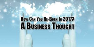 How-Can-You-Re-Born-In-2017-A-Business-Thought