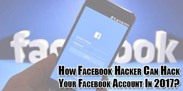 How-Facebook-Hacker-Can-Hack-Your-Facebook-Account-In-2017