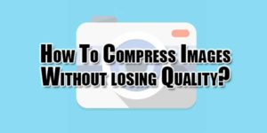 How-To-Compress-Images-Without-losing-Quality