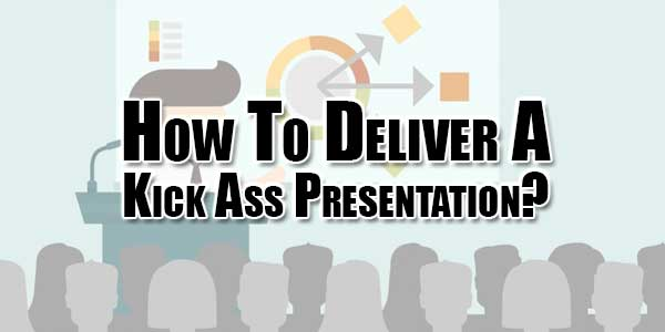 How-To-Deliver-A-Kick-Ass-Presentation