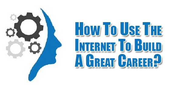 How-To-Use-The-Internet-To-Build-A-Great-Career