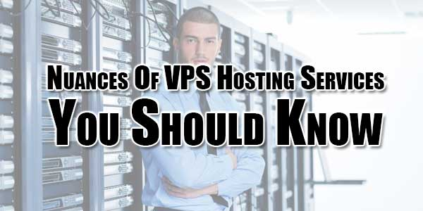 Nuances-Of-VPS-Hosting-Services-You-Should-Know