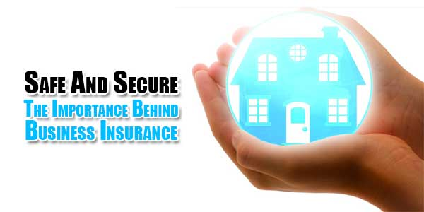 Safe-And-Secure-The-Importance-Behind-Business-Insurance